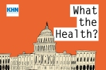 KHN's 'What The Health?': We Spend HOW MUCH On Health Care?